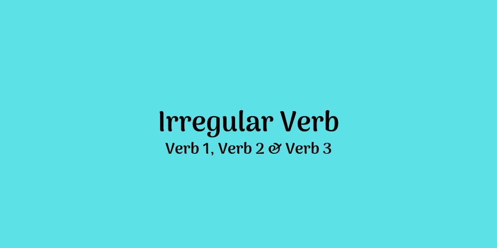 Daftar Lengkap Irregular Verb Beserta Artinya