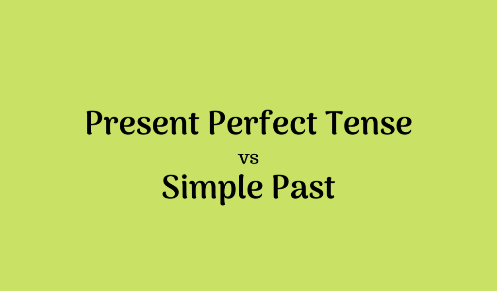 Perbedaan Present Perfect Tense dan Simple Past