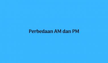 Arti Serta Perbedaan AM dan PM