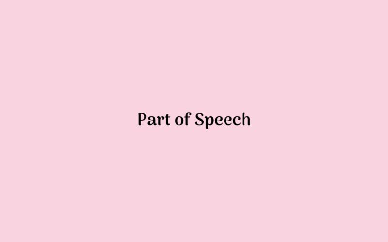 Pengertian dan Macam-macam Part of Speech