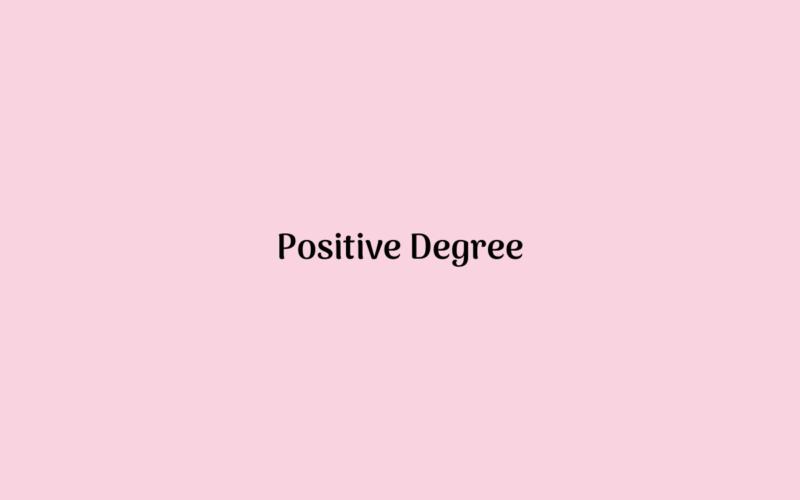 Positive Degree